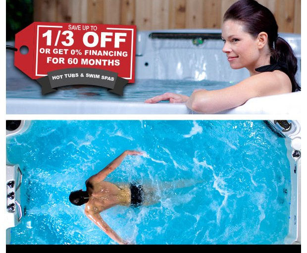 Save up to ⅓ Off or Get 0% Financing for 60 Months! Hot Tubs and Swim Spas