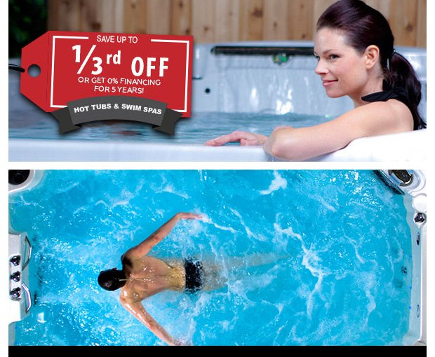 Save up to 1/3rd Off or Get 0% Financing for 5 Years! Hot Tubs and Swim Spas