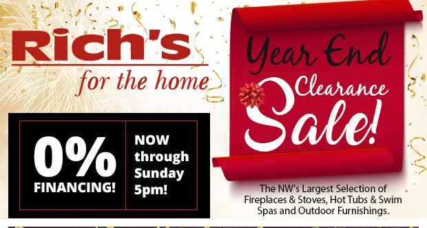 Year End Clearance Sale! 0% Financing! The NW's Largest Selection of Fireplaces & Stoves, Hot Tubs & Swim Spas and Outdoor Furnishings.